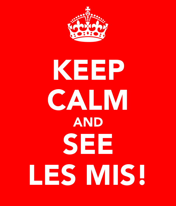 KEEP CALM AND SEE LES MIS!