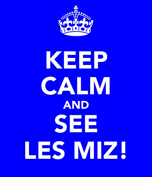 KEEP CALM AND SEE LES MIZ!