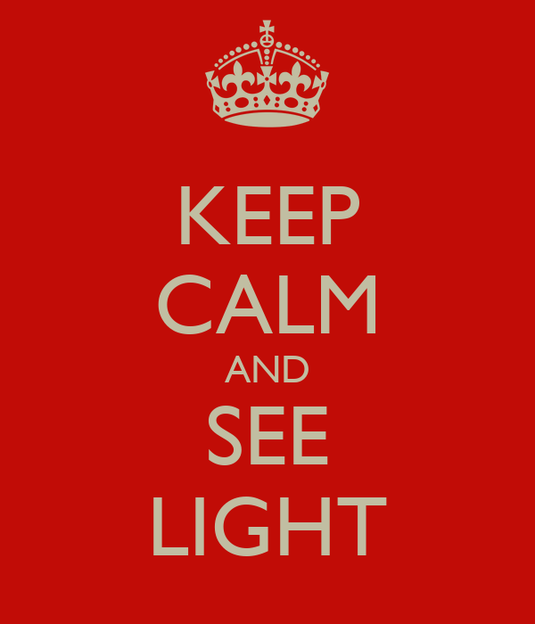 KEEP CALM AND SEE LIGHT