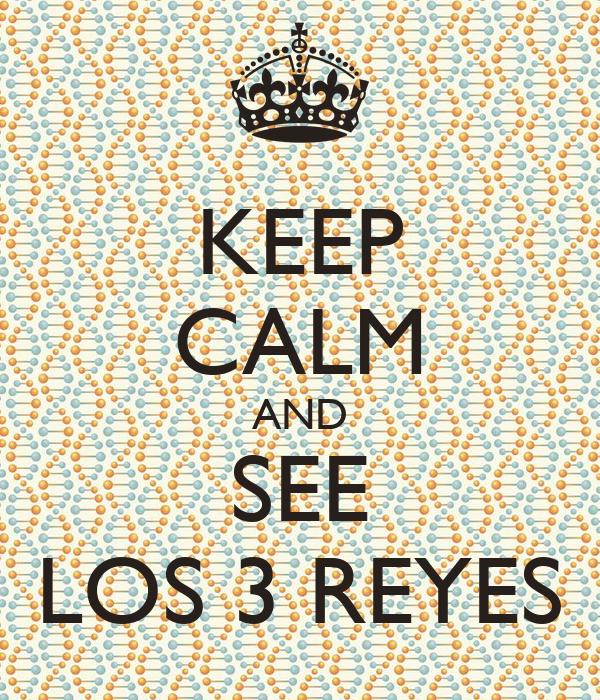 KEEP CALM AND SEE LOS 3 REYES