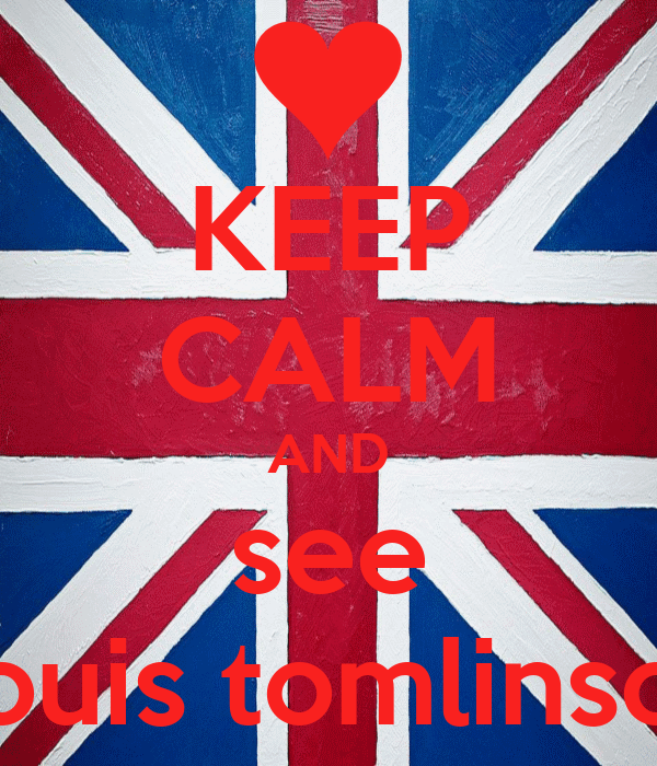 KEEP CALM AND see Louis tomlinson