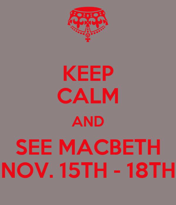 KEEP CALM AND SEE MACBETH NOV. 15TH - 18TH