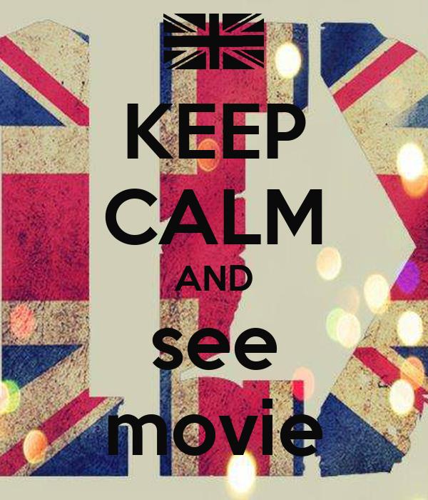 KEEP CALM AND see movie