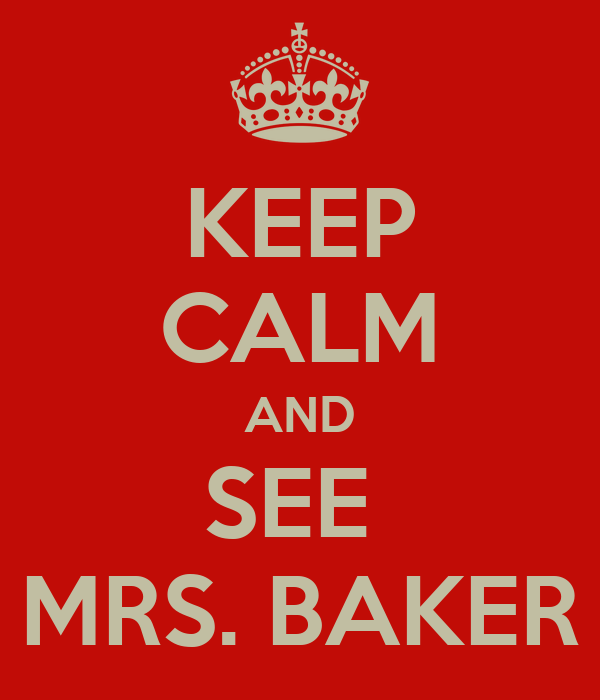 KEEP CALM AND SEE  MRS. BAKER