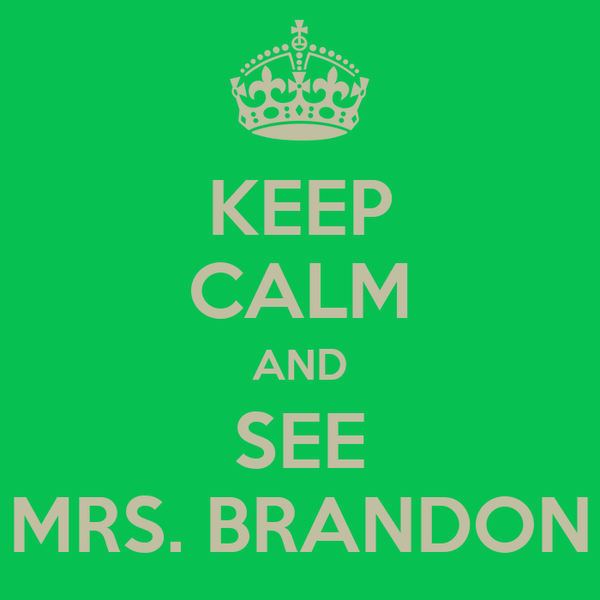 KEEP CALM AND SEE MRS. BRANDON