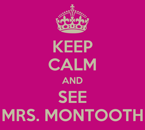 KEEP CALM AND SEE MRS. MONTOOTH