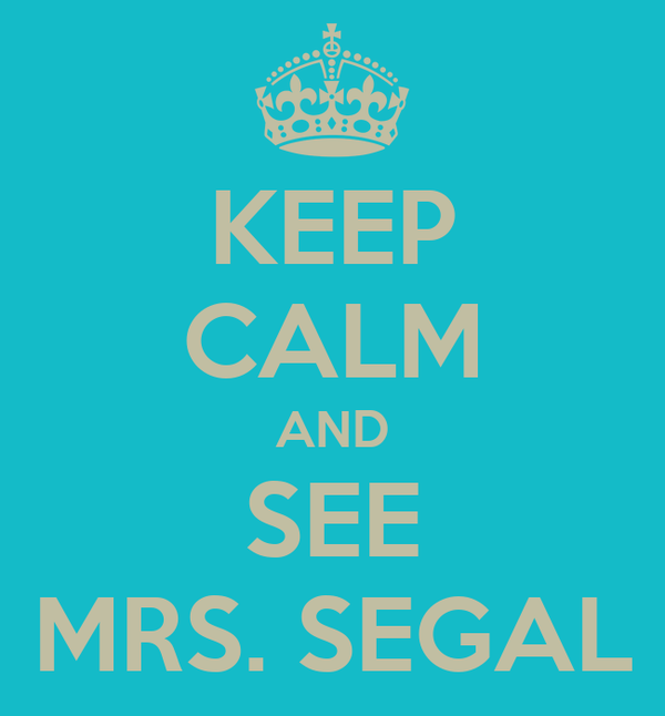 KEEP CALM AND SEE MRS. SEGAL