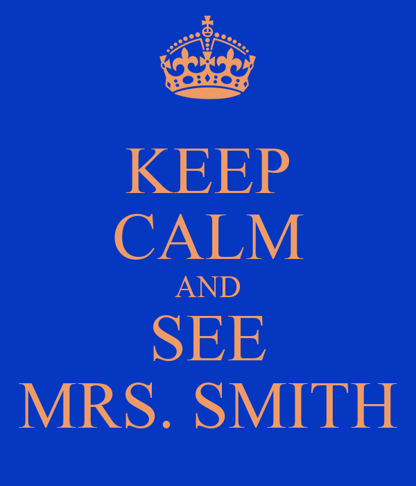 KEEP CALM AND SEE MRS. SMITH