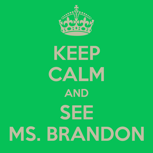 KEEP CALM AND SEE MS. BRANDON