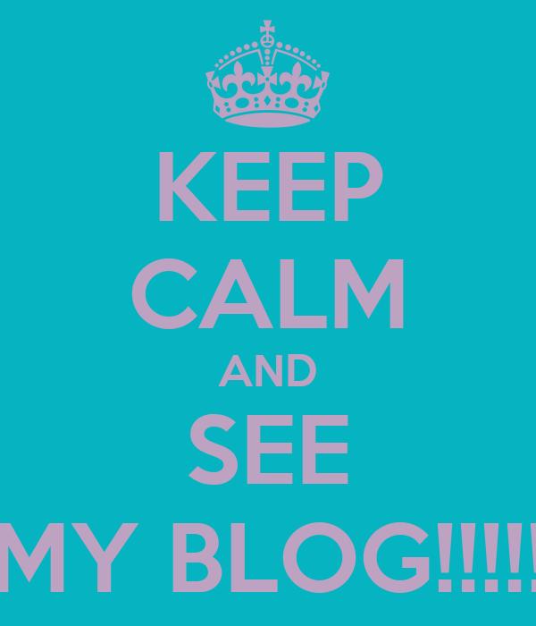 KEEP CALM AND SEE MY BLOG!!!!!