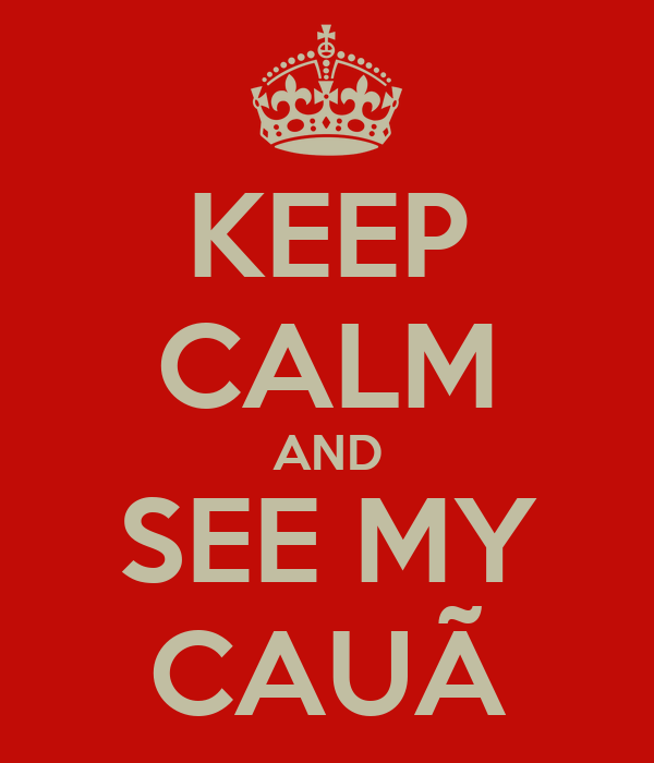 KEEP CALM AND SEE MY CAUÃ