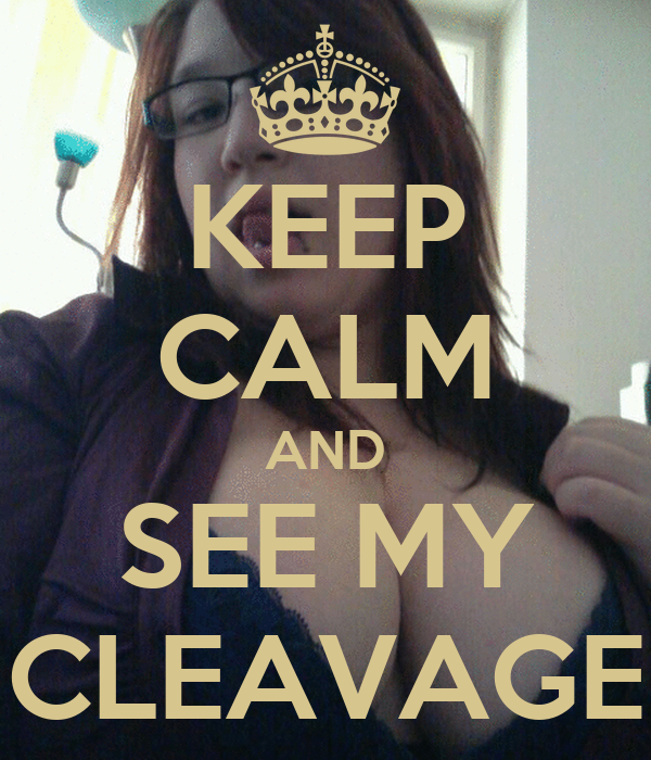 KEEP CALM AND SEE MY CLEAVAGE