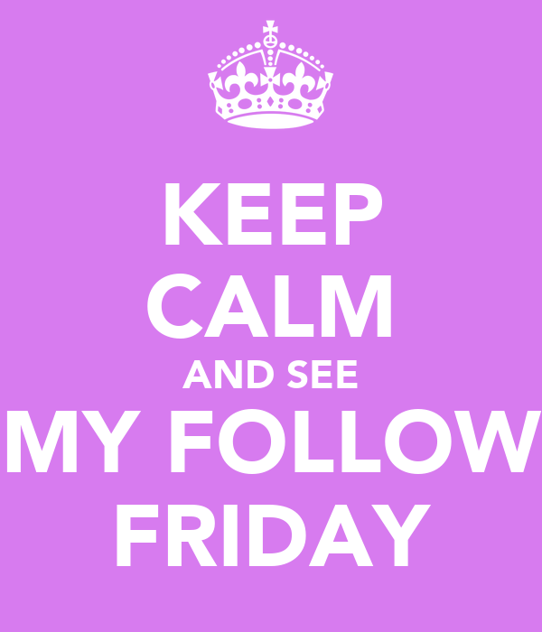 KEEP CALM AND SEE MY FOLLOW FRIDAY