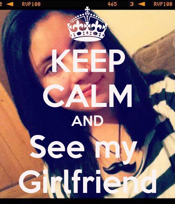 KEEP CALM AND See my  Girlfriend