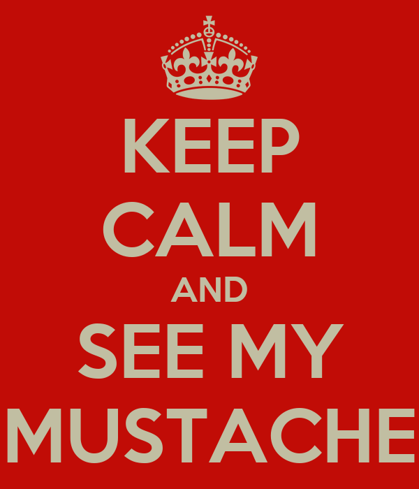 KEEP CALM AND SEE MY MUSTACHE