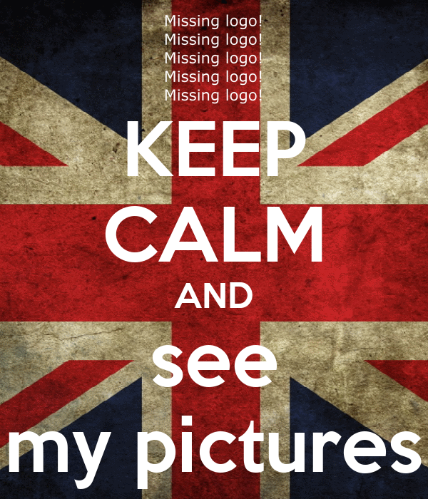 KEEP CALM AND see my pictures
