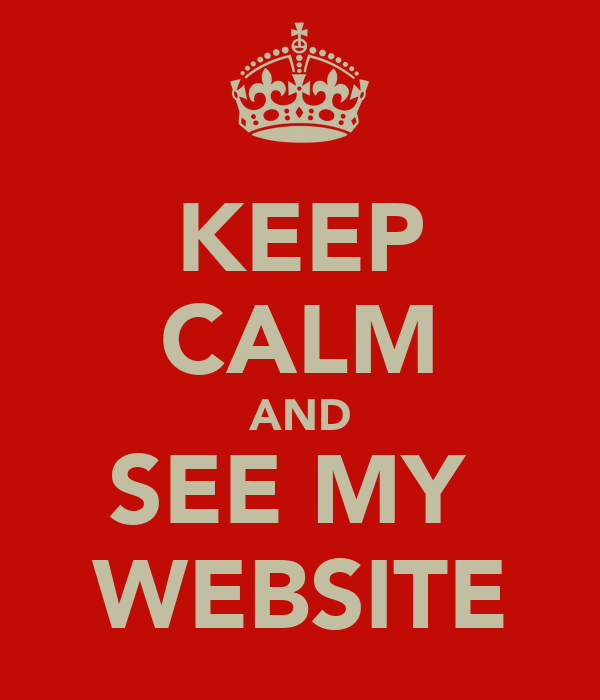 KEEP CALM AND SEE MY  WEBSITE