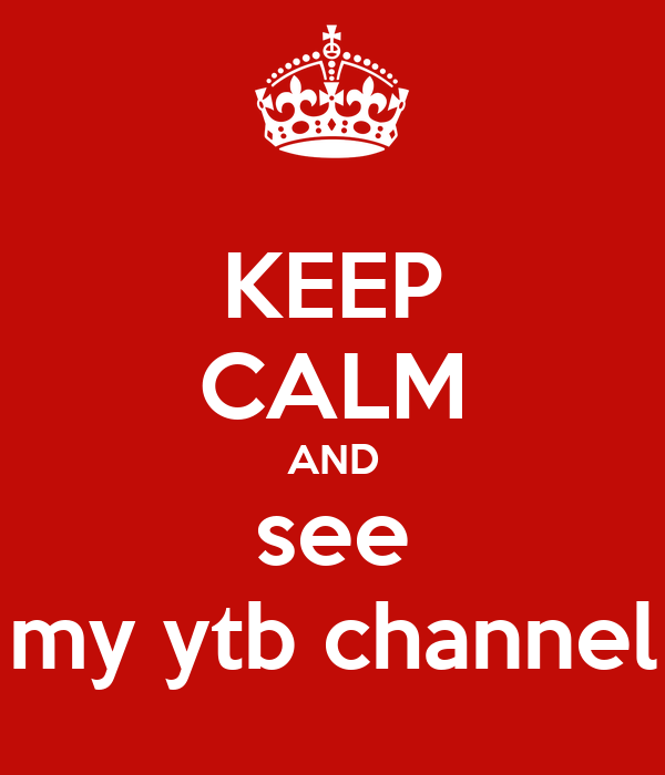 KEEP CALM AND see my ytb channel