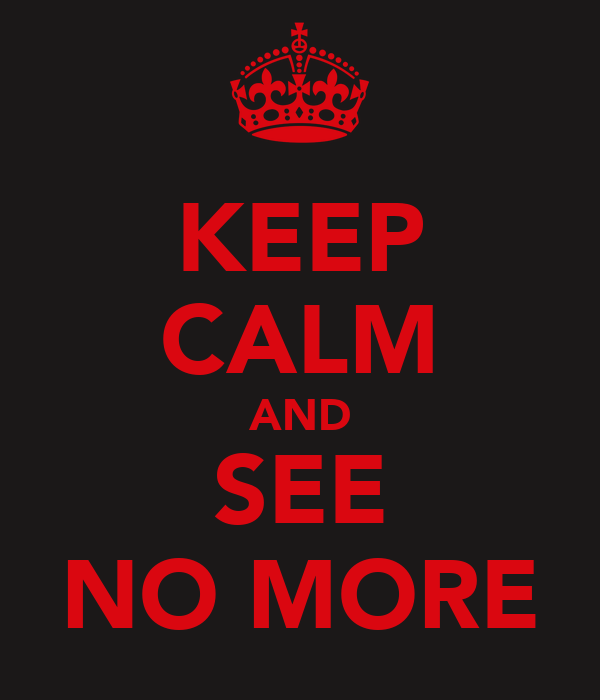 KEEP CALM AND SEE NO MORE