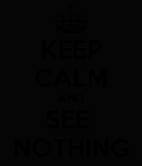 KEEP CALM AND SEE  NOTHING