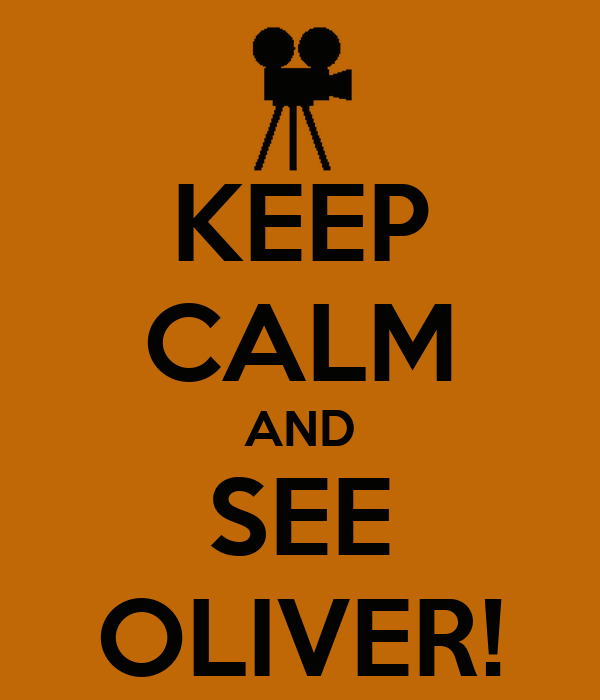 KEEP CALM AND SEE OLIVER!