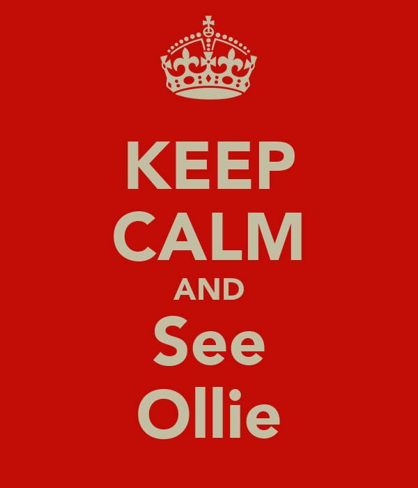 KEEP CALM AND See Ollie