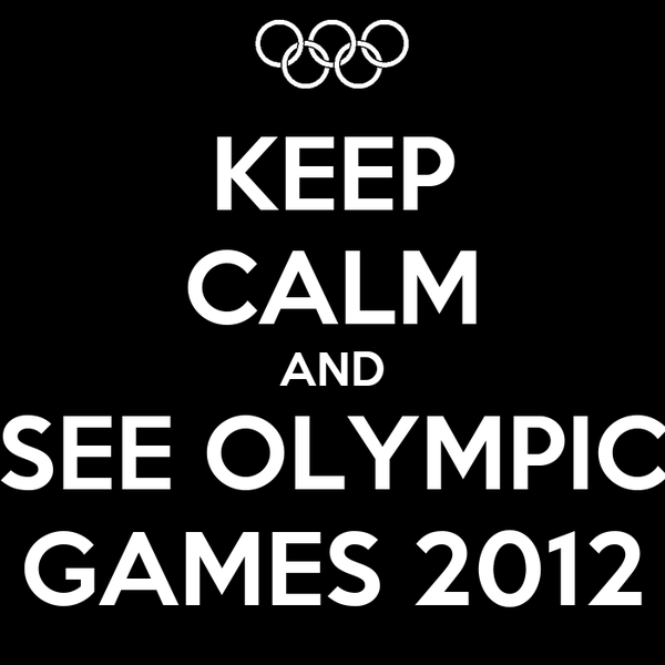 KEEP CALM AND SEE OLYMPIC GAMES 2012