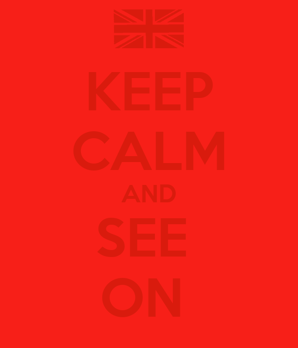 KEEP CALM AND SEE  ON