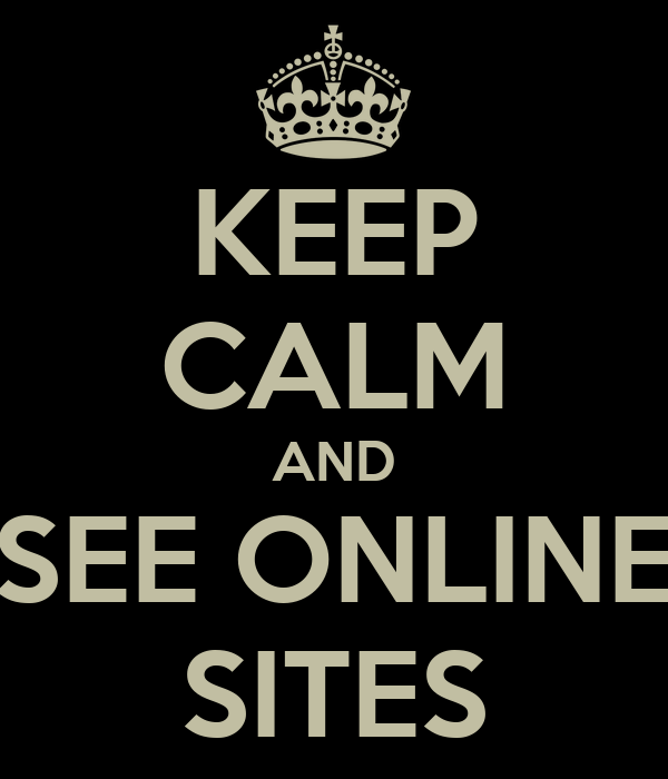 KEEP CALM AND SEE ONLINE SITES