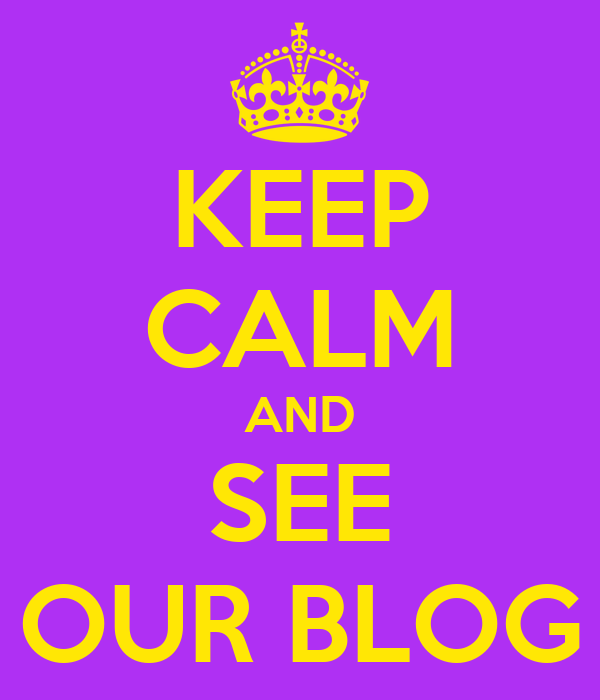 KEEP CALM AND SEE OUR BLOG