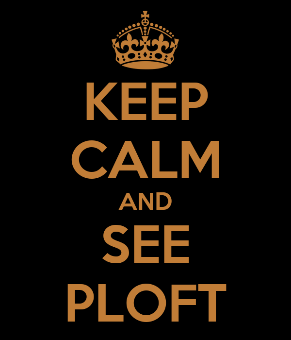 KEEP CALM AND SEE PLOFT