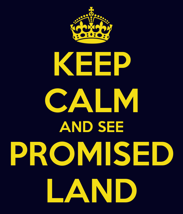 KEEP CALM AND SEE PROMISED LAND