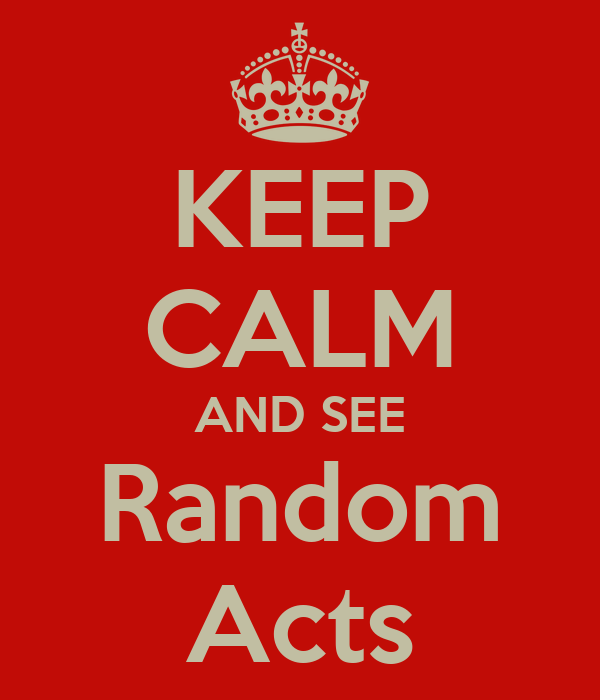 KEEP CALM AND SEE Random Acts