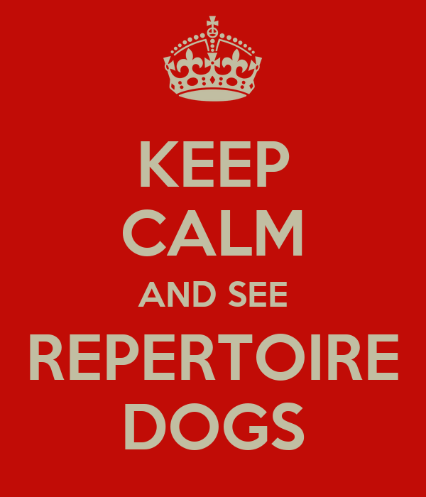 KEEP CALM AND SEE REPERTOIRE DOGS
