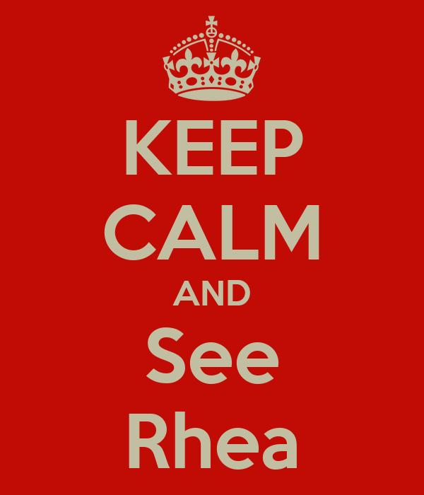 KEEP CALM AND See Rhea