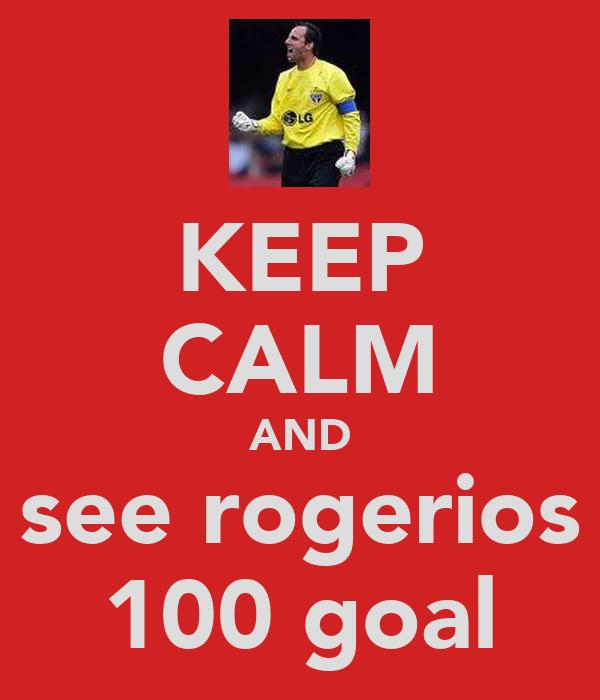 KEEP CALM AND see rogerios 100 goal