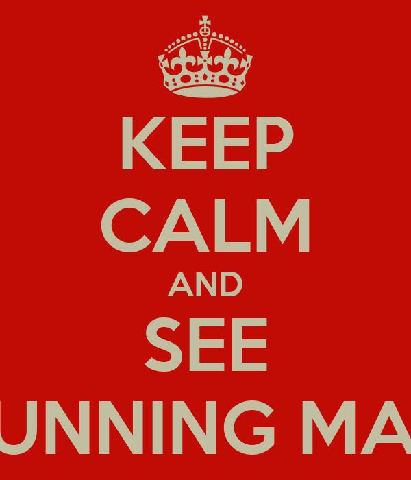 KEEP CALM AND SEE RUNNING MAN