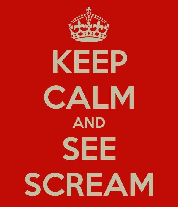 KEEP CALM AND SEE SCREAM