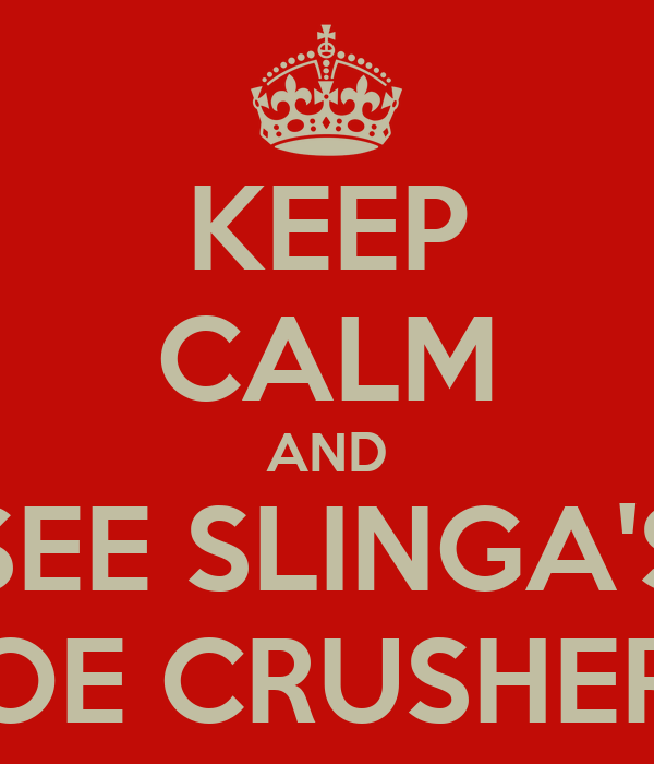 KEEP CALM AND SEE SLINGA'S TOE CRUSHERS