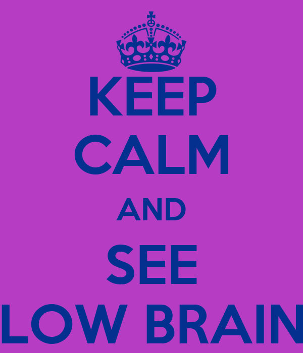 KEEP CALM AND SEE SLOW BRAIN