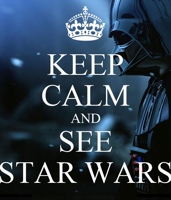 KEEP CALM AND SEE STAR WARS