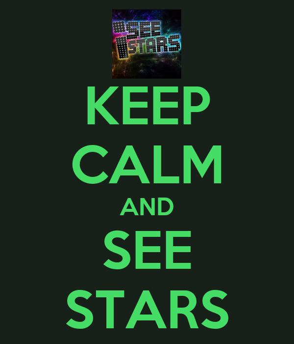 KEEP CALM AND SEE STARS