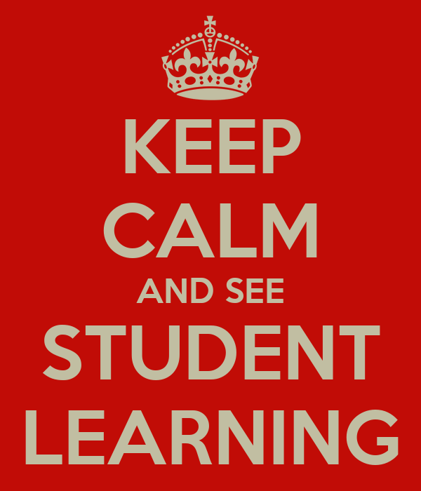 KEEP CALM AND SEE STUDENT LEARNING