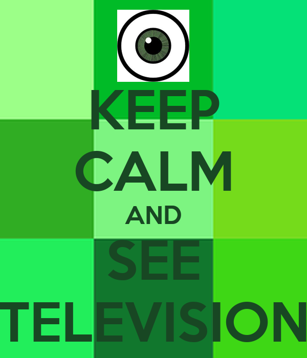 KEEP CALM AND SEE TELEVISION