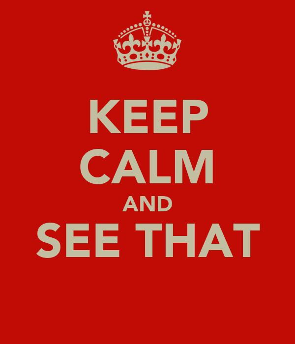 KEEP CALM AND SEE THAT ∞
