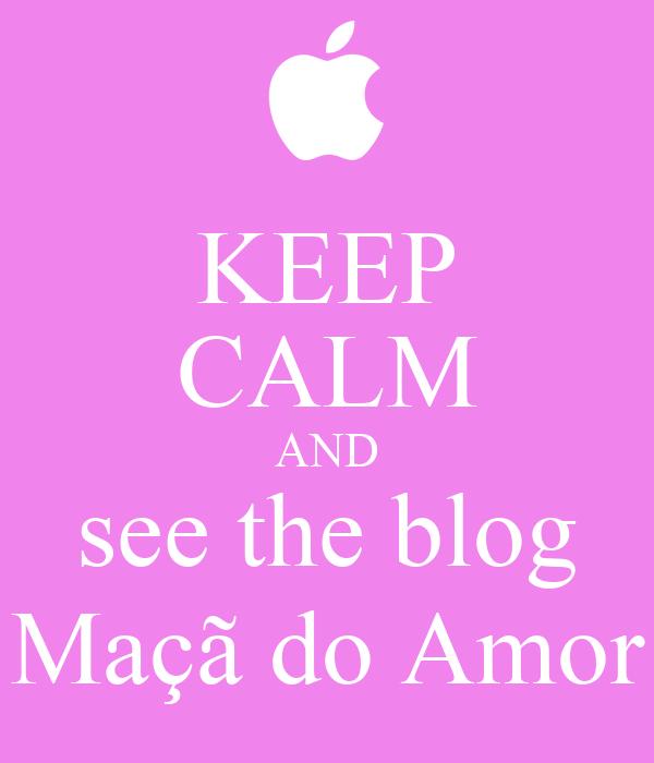 KEEP CALM AND see the blog Maçã do Amor