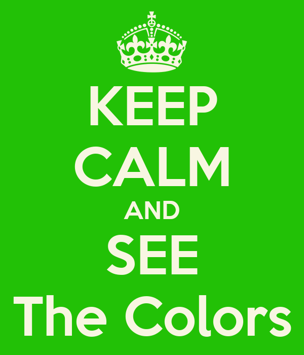 KEEP CALM AND SEE The Colors