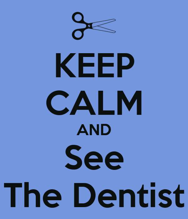 KEEP CALM AND See The Dentist