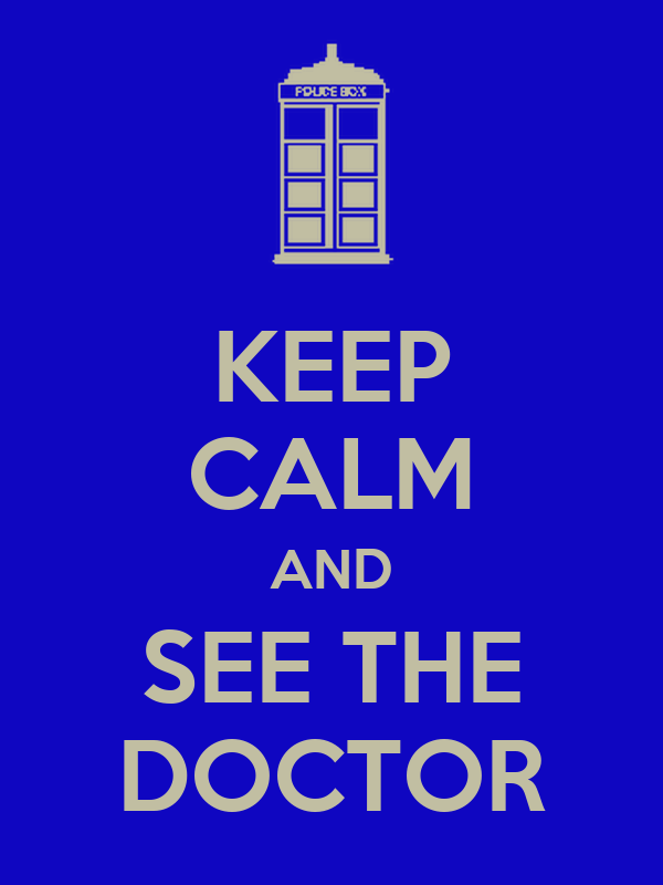 KEEP CALM AND SEE THE DOCTOR
