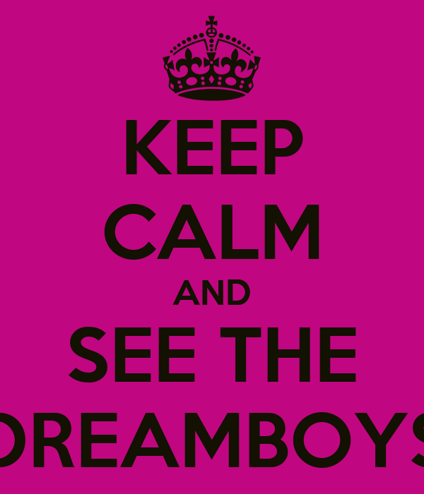 KEEP CALM AND SEE THE DREAMBOYS